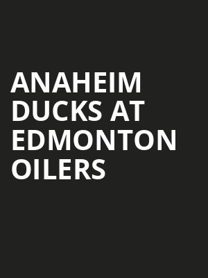 Anaheim Ducks at Edmonton Oilers at Rogers Place