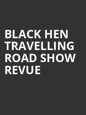 Black Hen Travelling Road Show Revue at Festival Place
