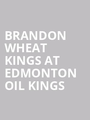Brandon Wheat Kings at Edmonton Oil Kings at Rogers Place