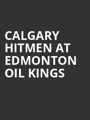 Calgary Hitmen at Edmonton Oil Kings at Rogers Place