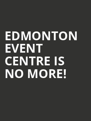 Edmonton Event Centre is no more