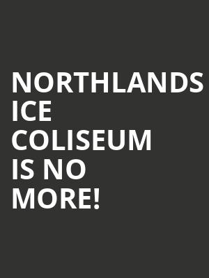 Northlands Ice Coliseum is no more