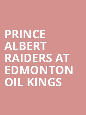 Prince Albert Raiders at Edmonton Oil Kings at Rogers Place
