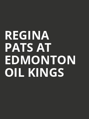 Regina Pats at Edmonton Oil Kings at Rogers Place
